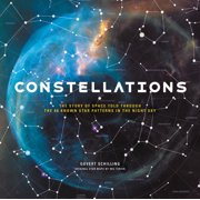 Constellations : The Story of Space Told Through the 88 Known Star Patterns in the Night Sky