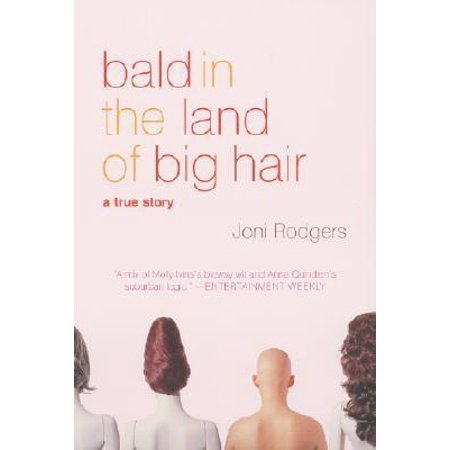 Bald in the Land of Big Hair : A True Story (50k And A Call Girl True Story)