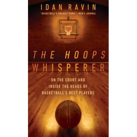 The Hoops Whisperer: On the Court and Inside the Heads of Basketball's Best (Best Of The Best Basketball)
