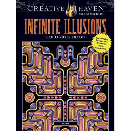 Illusions Coloring Book (Creative Haven Infinite Illusions Coloring Book : Eye-Popping Designs on a Dramatic Black Background )