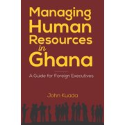 Managing Human Resources in Ghana: A Guide for Foreign Executives (Paperback)