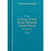 A View of the Early Parisian Greek Press Volume 1