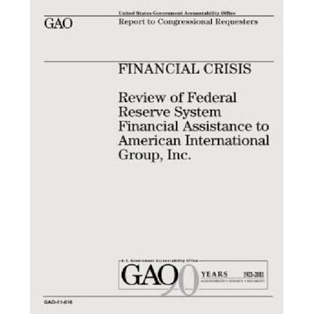 Financial Crisis  Review Of Federal Reserve System Financial Assistance To American International Group  Inc