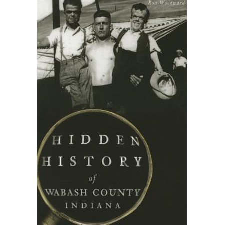 Wabash County Indiana (Hidden History of Wabash County, Indiana)
