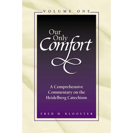 Comprehensive Set - Our Only Comfort / 2 Volume Set : A Comprehensive Commentary on the Heidelberg Catechism