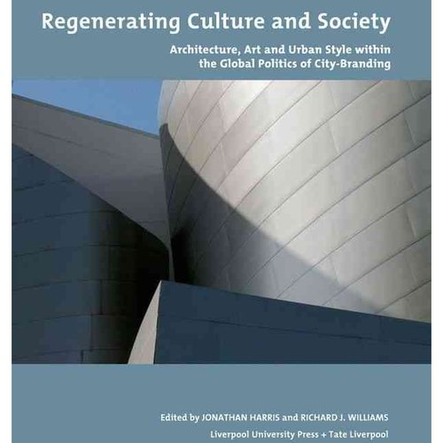 Regenerating Culture and Society: Architecture, Art and Urban Style Within the Global Politics of City-Branding