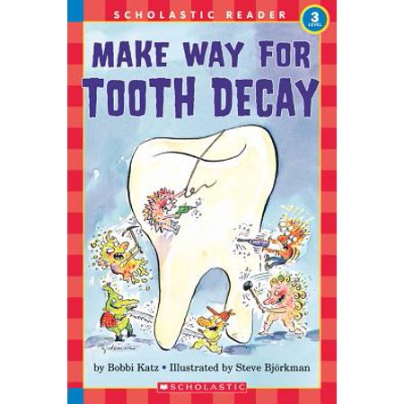 Make Way for Tooth Decay (Scholastic Reader, Level (Best Way To Stop Tooth Decay)