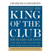 King of the Club : Richard Grasso and the Survival of the New York Stock Exchange