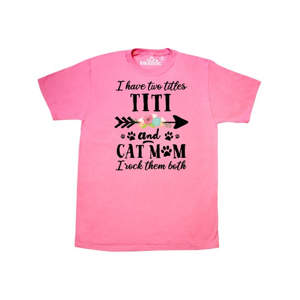 I Have 2 Titles Titi and Cat Mom I Rock Them Both T-Shirt