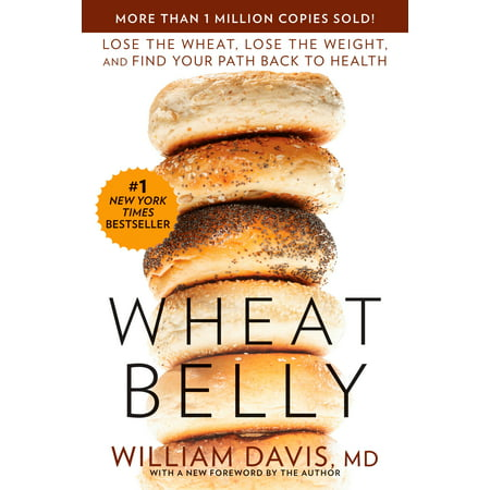 Wheat Belly : Lose the Wheat, Lose the Weight, and Find Your Path Back to