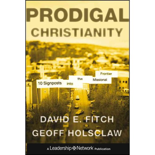 Prodigal Christianity: Ten Signposts into the Missional Frontier