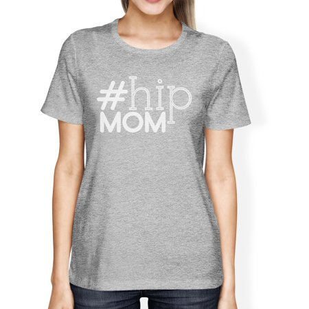 Hip Mom Womens Gray Cotton T Shirt Birthday Gift Ideas For Moms