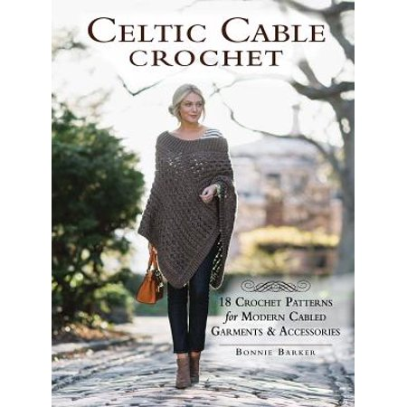 Celtic Cable Crochet : 18 Crochet Patterns for Modern Cabled Garments & Accessories (Crochet Accessory Pattern)