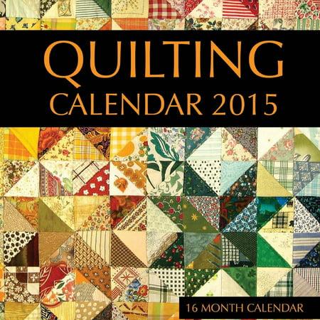 Calendar Quilt (Quilting Calendar 2015: 16 Month Calendar (Paperback) )