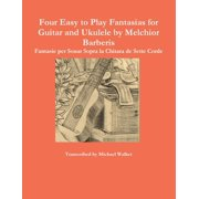 Four Easy to Play Fantasias for Guitar and Ukulele by Melchior Barberis (Paperback)