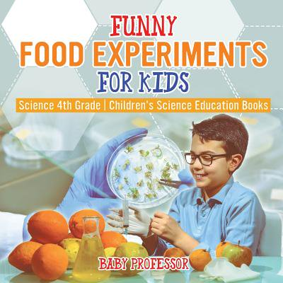 Funny Food Experiments for Kids - Science 4th Grade Children's Science Education Books](Funny Kids)