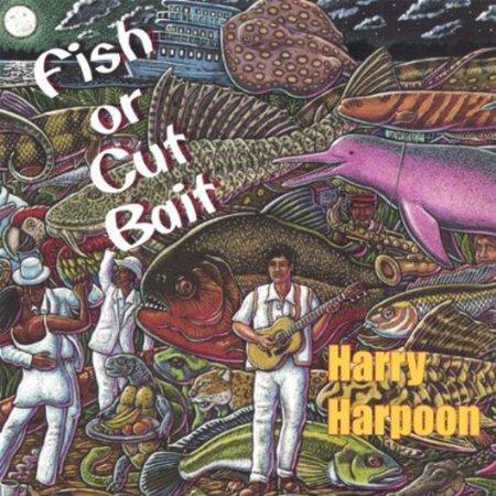 Harry Harpoon   Fish Or Cut Bait  Cd