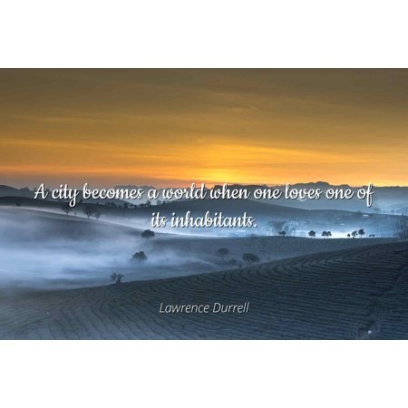 Lawrence Durrell - A city becomes a world when one loves one of its inhabitants. - Famous Quotes Laminated POSTER PRINT 24X20. - Party City Lawrence Ny