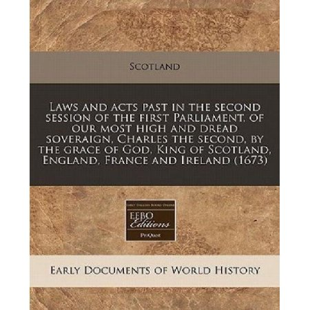 Laws And Acts Past In The Second Session Of The First Parliament  Of Our Most High And Dread Soveraign  Charles The Second  By The Grace Of God  King