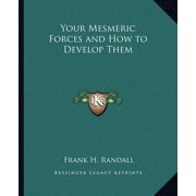 Your Mesmeric Forces and How to Develop Them