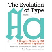 The Evolution of Type : A Graphic Guide to 100 Landmark Typefaces: Examining Letters from Metal Type to Open Type