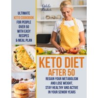 Keto Diet After 50: Ultimate Keto Cookbook for People Over 50 with Easy Recipes & Meal Plan - Regain Your Metabolism and Lose Weight, Stay Healthy and Active in Your Senior Years! (Paperback)