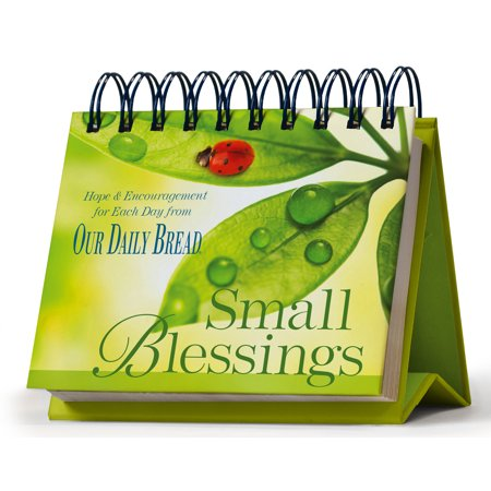 Perpetual Desk Calendar - Small Blessings Perpetual Calendar : Hope and Encouragement for Each Day from Our Daily Bread