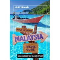 Your Ultimate Malaysia Travel Guide : Everything you need to know to enjoy every second in this amazing country I MALAYSIEN REISEFHRER (Paperback)