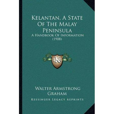 Kelantan  A State Of The Malay Peninsula  A Handbook Of Information  1908