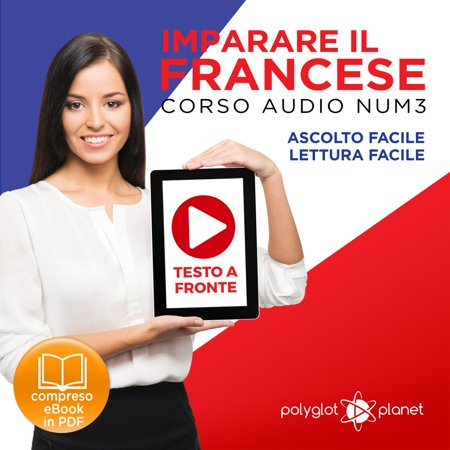 Imparare il Francese: Lettura Facile - Ascolto Facile - Testo a Fronte: Francese Corso Audio Num. 3 [Learn French: Easy Reading - Easy Audio] - (Best Way To Learn To Read French)