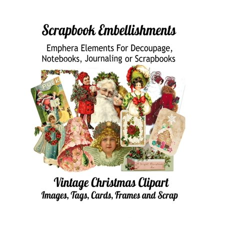 Scrapbook Embellishments: Emphera Elements for Decoupage, Notebooks, Journaling or Scrapbooks. Vintage Christmas Clipart Images, Tags, Cards, Frames and Scrap (Paperback) ()