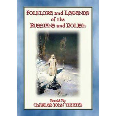 - FOLKLORE AND LEGENDS OF THE RUSSIANS AND POLISH - 22 Nothern Slavic Stories - eBook