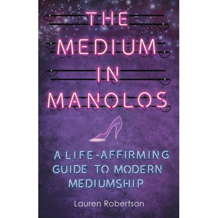 The Medium in Manolos : A Life-Affirming Guide to Modern Mediumship