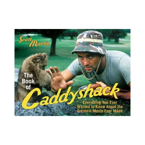 The Book of Caddyshack: Everything You Always Wanted to Know About the Greatest Movie Ever Made