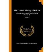 The Church History of Britain: From the Birth of Jesus Christ Until the Year 1648; Volume 3 Paperback