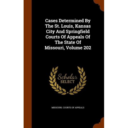 Cases Determined by the St. Louis, Kansas City and Springfield Courts of Appeals of the State of Missouri, Volume 202 - image 1 de 1