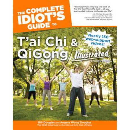 The Complete Idiot's Guide to T'ai Chi & QiGong Illustrated, Fourth Edition - (Daily Qigong And Tai Chi For Better Health)