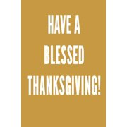 Have A Blessed Thanksgiving: Increase Gratitude & Happiness, Life Planner, Gratitude List - With Thanksgiving Quotes