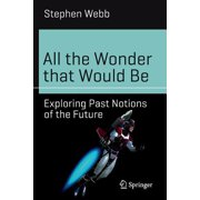 All the Wonder That Would Be : Exploring Past Notions of the Future