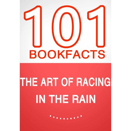 The Art of Racing in the Rain - 101 Amazing Facts You Didn't Know - eBook What are the amazing facts of The Art of Racing in the Rain by Garth Stein?If you've enjoyed the book, then this will be a must read delight for you! Collected for readers everywhere are 101 book facts about the book & author that are fun, down-to-earth, and amazingly true to keep you laughing and learning!Tips & Tricks to Enhance Reading Experience Enter  G Whiz  after your favorite title to see if publication exists! ie) The Art of Racing in the Rain G Whiz Enter  G Whiz 101  to search for entire catalogue! Submit a review and hop on the Wall of Contributors!Get ready for fun, down-to-earth, and amazing facts that keep you laughing & learning!  - G WhizDISCLAIMER: This work is a derivative work not to be confused with the original title. It is a collection of facts from reputable sources generally known to the public with source URLs for further reading and enjoyment. It is unofficial and unaffiliated with respective parties of the original title in any way. Due to the nature of research, no content shall be deemed authoritative nor used for citation purposes.