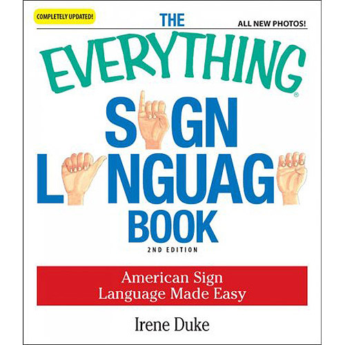 The Everything Sign Language Book: American Sign Language Made Easy