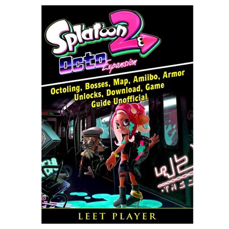 Splatoon 2 Octo Expansion, Octoling, Bosses, Map, Amiibo, Armor, Unlocks, Download, Game Guide Unofficial (Under Armour Flats Guide)