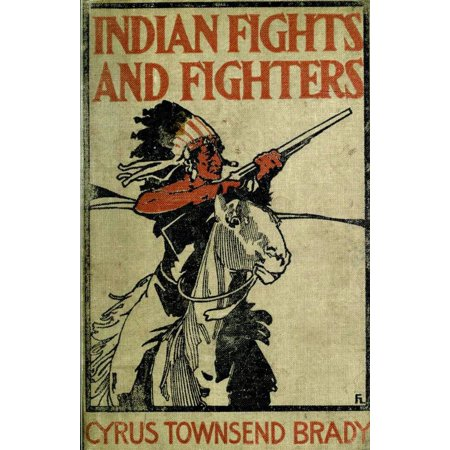 - Indian Fights & Fighters: Campaigns of Generals Custer, Miles, Crook, Terry, & Sheridan with the Sioux - eBook