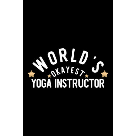 World's Okayest Yoga Instructor: Nice Notebook for Yoga Instructor - Funny Christmas Gift Idea for Yoga Instructor - Yoga Instructor Journal - 100 pages 6x9 inches (Paperback) ()