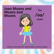 Joan Moans and Moans and Moans : A Phonics Story Book for Small Children