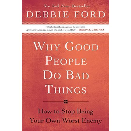 Why Good People Do Bad Things : How to Stop Being Your Own Worst