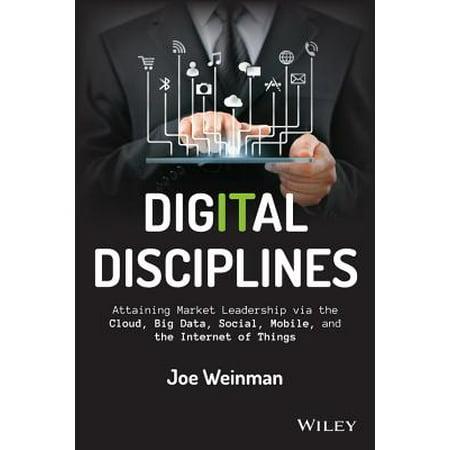Digital Disciplines : Attaining Market Leadership Via the Cloud, Big Data, Social, Mobile, and the Internet of (Social Network Analysis Utilizing Big Data Technology)