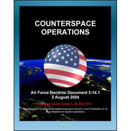Air Force Doctrine Document 3-14.1: Counterspace Operations - Space Situation Awareness, Surveillance, Reconnaissance, Targeting, ISR, GPS, Space Order of Battle - eBook Air Force Battle Uniform