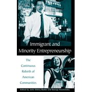 Immigrant and Minority Entrepreneurship: The Continuous Rebirth of American Communities (Hardcover)