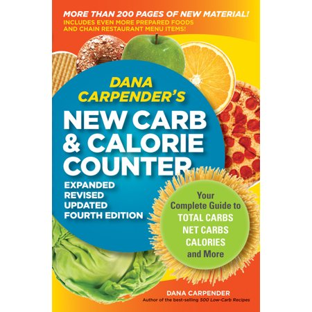 Dana Carpender's NEW Carb and Calorie Counter-Expanded, Revised, and Updated 4th Edition : Your Complete Guide to Total Carbs, Net Carbs, Calories, and (The Complete Glock Reference Guide Revised 4th Edition)